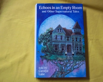 Echoes in an Empty Room and Other Supernatural Tales told by Carolyn Lane