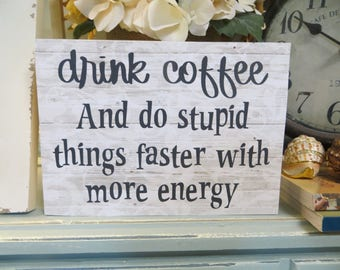 """Wood Sign, """"drink coffee And do stupid things faster with more energy"""", Funny Coffee Sign, Humorous Office Sign, Coffee Lover Sign"""