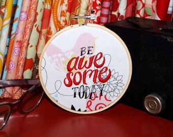 """Be Awesome Today - 4"""" Custom Embroidery Hoop in Starlings"""