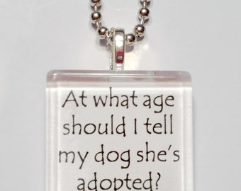 At what age should I tell my dog she's adopted Glass Tile  Pendant