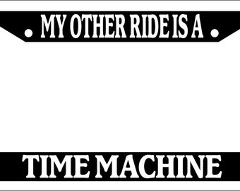License Plate Frame My Other Ride Is A Time Machine Auto Accessory Novelty