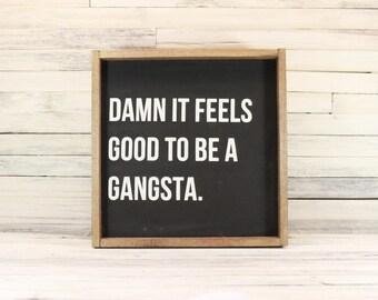 Damn It Feels Good To Be A Gangsta Wooden Sign | Funny Gangsta Sign | Framed Wooden Hipster Sign | Rap Lyric Sign | Gifts Under 50