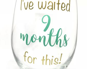 i've waited 9 months for this wine glass, same day shipping, wine lover gift for women, new mom gift, pregnancy gift for new mom to be,