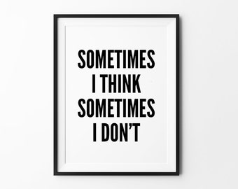 Typography Prints, Black and White, Minimalist Wall Decor, Motivational Print, Inspirational Wall Art, Sometimes i Think