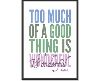 Inspirational Quotes Print / Inspirational Poster / Too Much of a Good Thing is Wonderful - Mae West - 13x19 Art Print