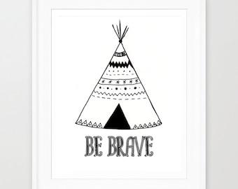 Be Brave Art Print, Printable Art, Tribal Nursery Art, Nursery Print, Tee Pee Print