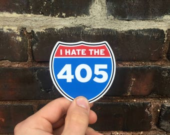 I Hate the 405 Vinyl Car Bumper Sticker - Los Angeles Sticker - California Decal - Funny Sticker - Car Decal