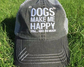 Dogs Make Me Happy, You...Not So Much Distressed Trucker Cap
