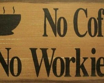 No Coffee No Workie Humerous Primitive Rustic Country Wood Sign Home Decor
