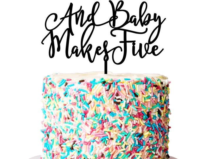 Baby Cake Topper - And Baby Makes Five - Acrylic or Wood