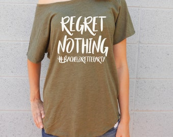 Regret Nothing Shirt | Bachelorette Party Flowy Tee | Flowy Tees | Bachelorette Party Shirts | NYC Bachelorette | Chicago Bachelorette Tees