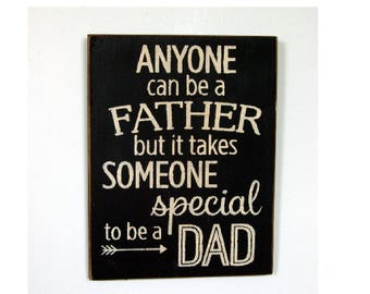 Anyone can be a Father but it takes someone special to be a Dad wood sign
