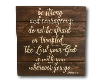 Be Strong and Courageous Sign/ Bible Verse Wood Sign/ Joshua 1:9 Wall Hanging