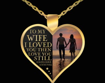 To My Wife Necklace I - To My Wife I Loved You Then Love You Still Always Have Always Will Necklace - Anniversary Gifts - Wife Gift Ideas
