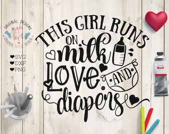 This girl svg, This Girls Runs on Milk, Love and Diapers Cut File in SVG, DXF, PNG, this girls runs on svg, baby svg file, baby girl svg