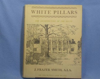 White Pillars by J. Frazier Smith, 1941 The Architecture of the South