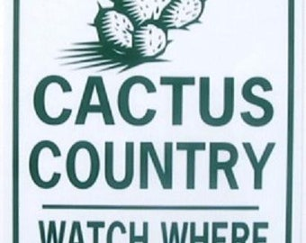CACTUS COUNTRY  Watch Where You Sit!   12X18 Aluminum w/Vinyl graphics  Sign