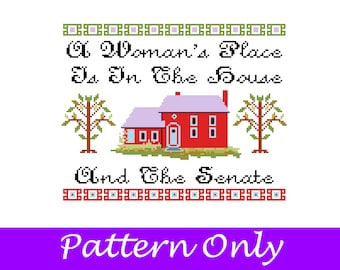 A Woman's Place Is In The House And The Senate Cross Stitch Pattern