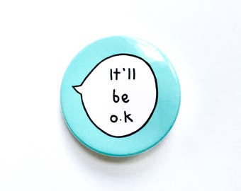 It'll Be O.K - Pin Badge Button