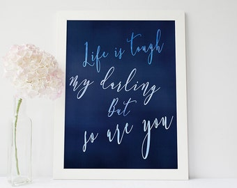 Life is tough but so are you art print - inspirational quote print - navy blue decor  - motivational poster - typographic quote print