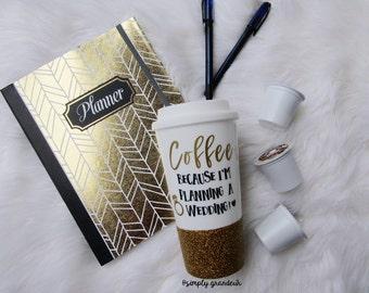 Custom Glitter Mug, Wedding Planning Mug - Coffee, because I'm planning a wedding! Coffee lovers travel mug