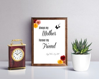 Always my mother, Forever my friend, mothers day printable wall art, instant download, 2018 mothers day, gift for mom, Digital Download