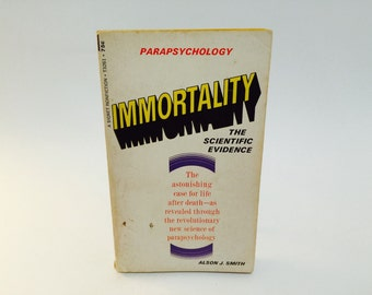 Vintage Parapsychology Book Immortality: The Scientific Evidence by Alson J. Smith 1967 Paperback