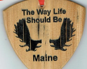The Way Life Should Be, Maine, Moose Antler ornament,  Maine Hardwood