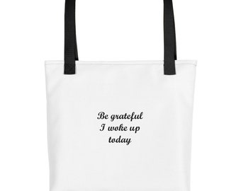 Be Grateful I Woke Up Today White Tote bag With Black Yellow Red Dual Handles To Choose Made In America Made To Order