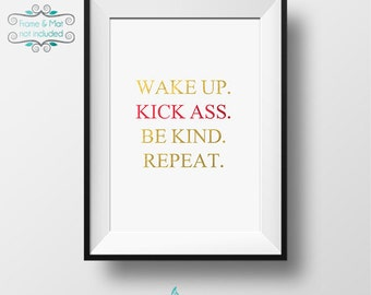 Wake up.  Kick Ass. Be Kind. Repeat. Gold and Red Foil 5 x 7 Print - Excellent reminder to work and be at your best! - Frame not included