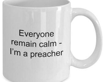 """Best preacher ever mug - Stay calm coffee mug """"Everyone remain calm - I'm a preacher"""" 11 oz White Mug"""