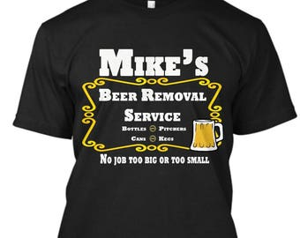 Beer Removal Service T-Shirt PERSONALIZED and Custom Shirt - Add your name to this Made to Order tshirt, Beer Shirt, Party Shirt, Gift Shirt