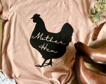 Mother Hen Shirt - Mother Hen shirts - Chicken Mama - Farm Shirt - Chicken Shirt - Mom Shirt - Mama Hen - Mama Hen Shirt - Mother Hen