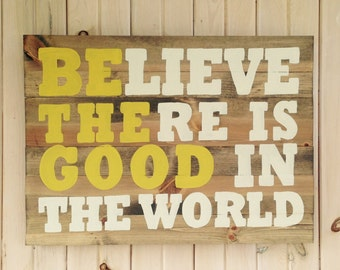 Be The Good (Believe There is Good) Wooden Sign