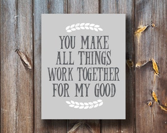 You Make All Things Work Together For My Good - Verse Print - Instant Download - Typography