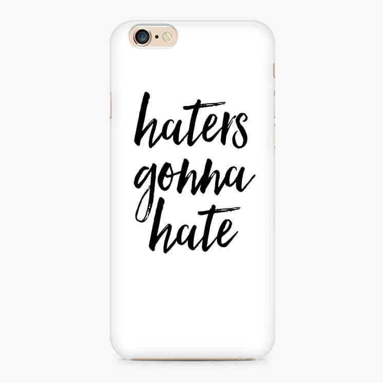 Haters Gonna Hate IPhone 7 6S Case Apple 6