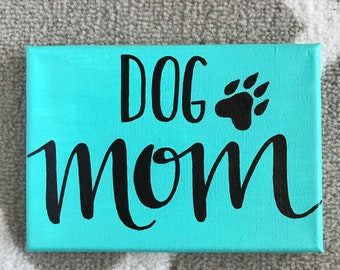 """5x7 """"Dog Mom"""" Hand Lettered Canvas"""
