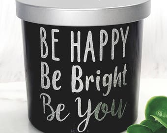 Be Happy Be Bright Be You - Natural - Scented Candle - Wood Wick - 10 oz Jar - Handcrafted - Glossy Black Glass Jar - Gift -