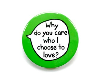 Why Do You Care Who I Choose To Love? - Pin Badge Button