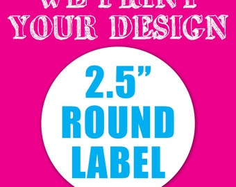 "Your Custom 2.5"" Round Label - Stickers - Party Favors Label - Product Label"