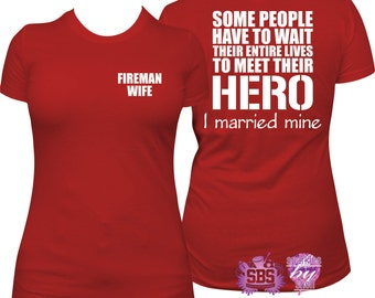 Fireman Wife shirt, Firefighter wife shirt, Meet my Hero, I married mine, Fireman Wife, Ladies, Relaxed fit, Round Neck Shirt  S to 3X