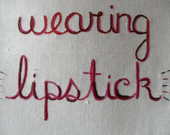 Thank You for Wearing Lipstick, Hand Embroidered, Modern Tapestry, Lipstick, Girly Girl, Makeup Artist Gift