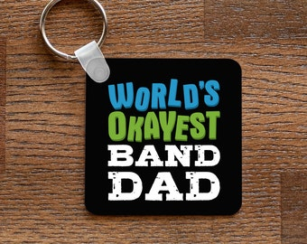 World's Okayest Band Dad Keychain - for Band and Marching Band Dads