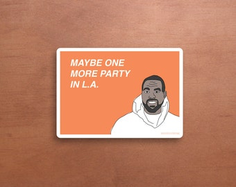 Printable Kanye West Birthday Card - Maybe One More Party in L.A. - Funny
