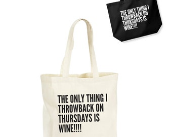 The Only Thing I Throwback On Thursdays Is Wine!!! Lightweight Cotton Shopping Bag/Tote - Novelty Bag, Gift for Wine Love