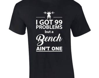 99 Problems But a Bench Aint One Funny Custom Shirt & Ink Color