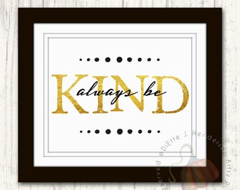 Inspirational Art Quotes - Black and Gold - Inspirational Wall - Always be Kind