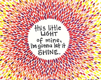 "Colorful Art Print - red, orange and yellow- ""this little light of mine, I'm gonna let it shine"""