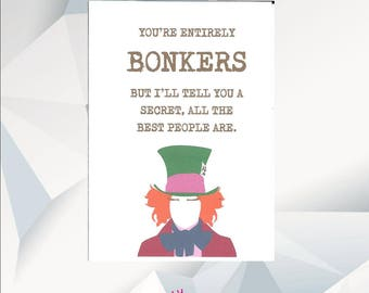 You're Entirely BONKERS But I'll Tell You A Secret All The Best People Are, Alice In Wonderland, Mad Hatter