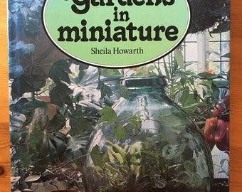 Gardens in Miniature Book, by Shelia Howarth, Terrariums, Small Scale Gardens, More, Hardcover with Jacket Color Photos, Very Good Condition